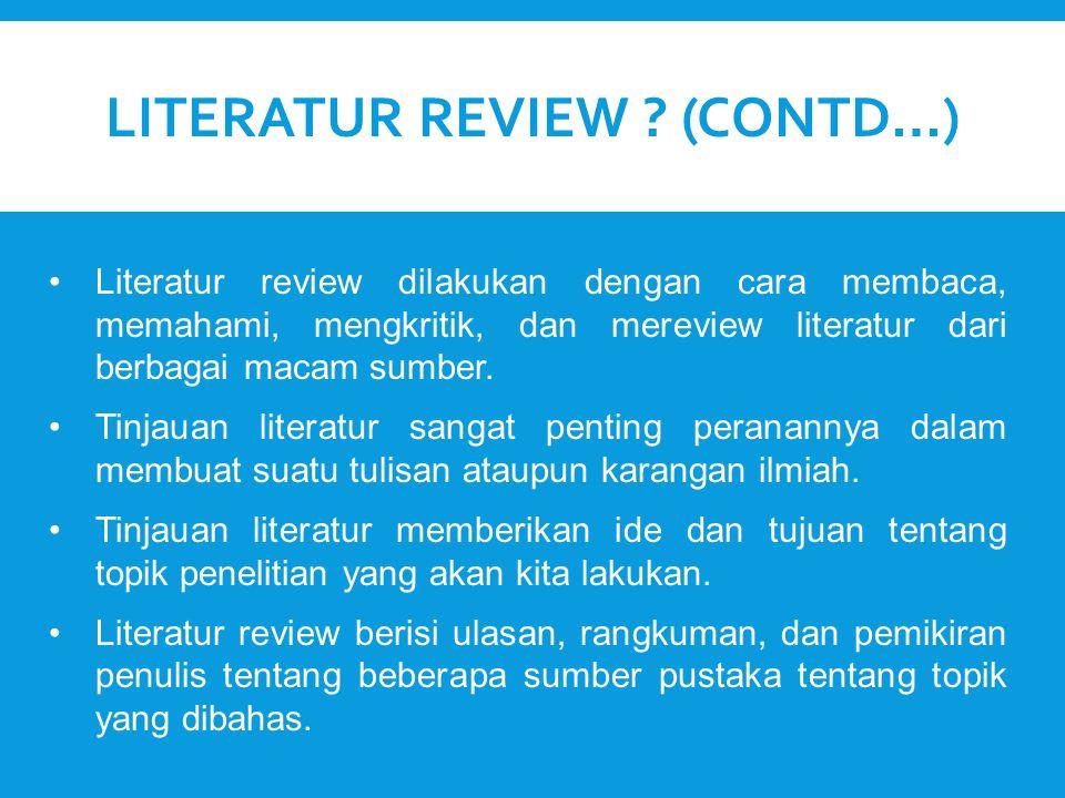 Literatur review dilakukan dengan cara membaca, memahami, mengkritik, dan mereview literatur dari berbagai macam sumber. Tinjauan literatur sangat pen