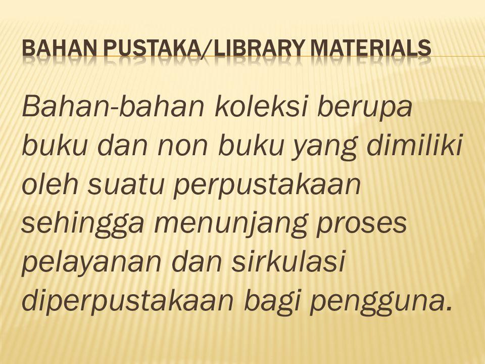 Bahan-bahan koleksi berupa buku dan non buku yang dimiliki oleh suatu perpustakaan sehingga menunjang proses pelayanan dan sirkulasi diperpustakaan bagi pengguna.