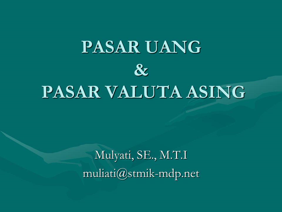 PASAR UANG & PASAR VALUTA ASING Mulyati, SE., M.T.I muliati@stmik-mdp.net