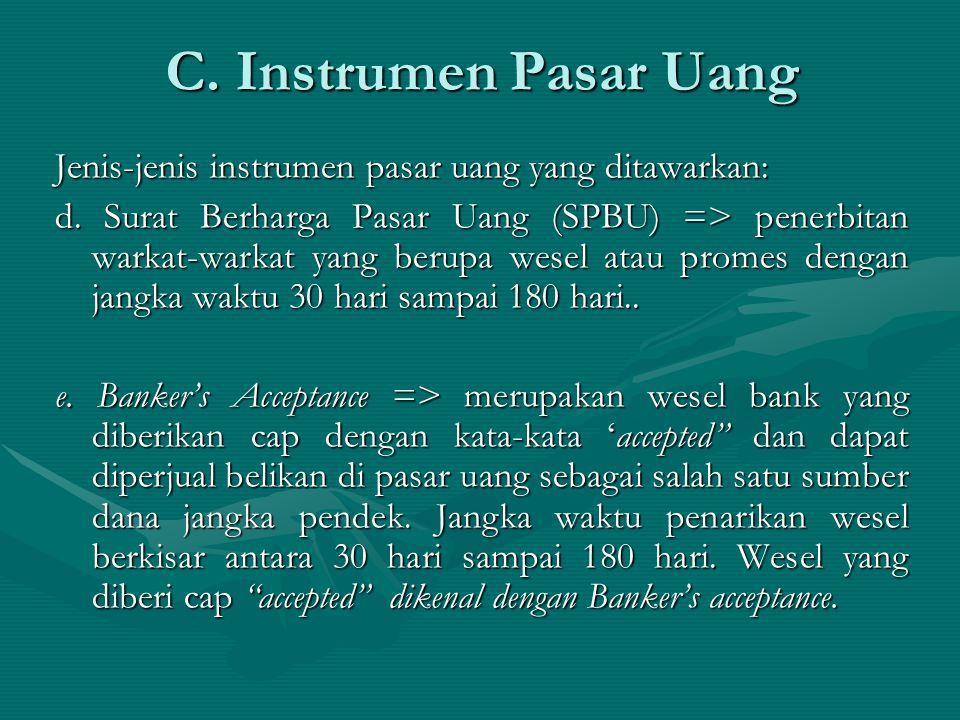 C. Instrumen Pasar Uang Jenis-jenis instrumen pasar uang yang ditawarkan: d. Surat Berharga Pasar Uang (SPBU) => penerbitan warkat-warkat yang berupa