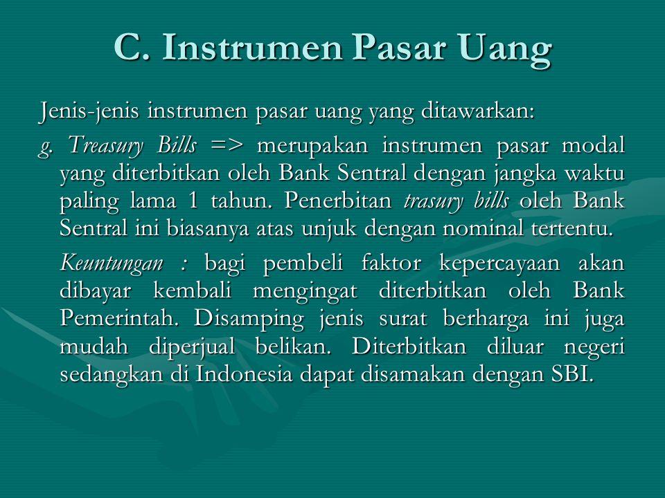 Jenis-jenis instrumen pasar uang yang ditawarkan: g. Treasury Bills => merupakan instrumen pasar modal yang diterbitkan oleh Bank Sentral dengan jangk