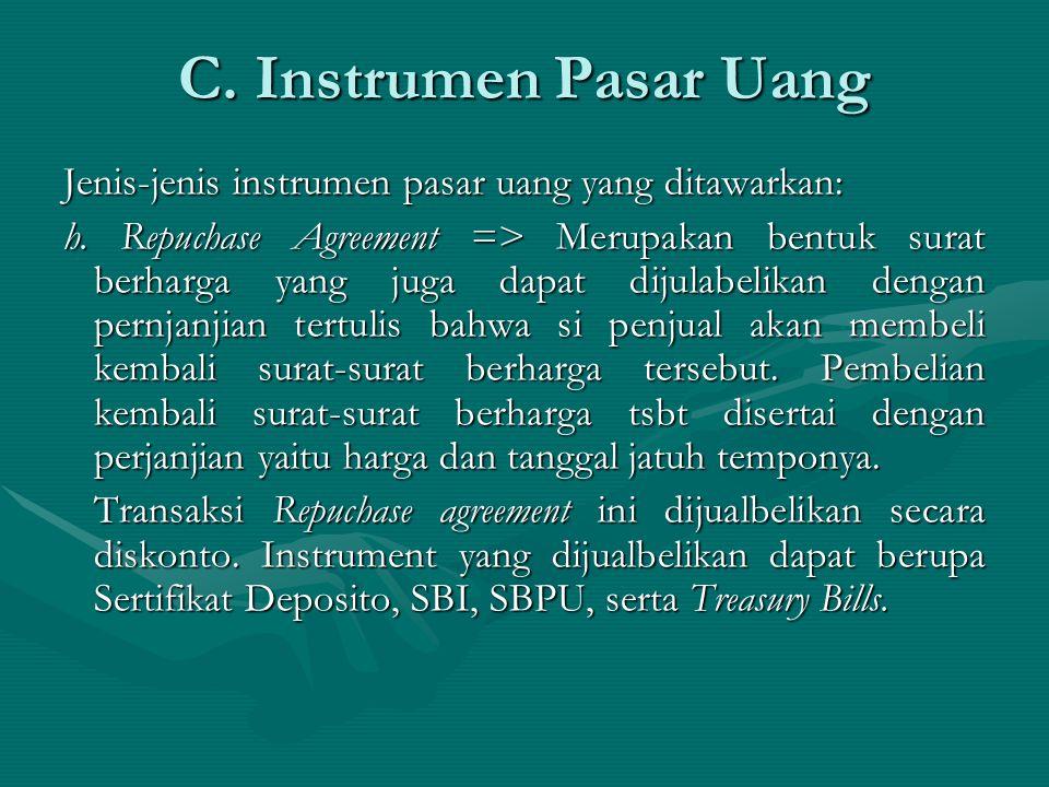 Jenis-jenis instrumen pasar uang yang ditawarkan: h. Repuchase Agreement => Merupakan bentuk surat berharga yang juga dapat dijulabelikan dengan pernj