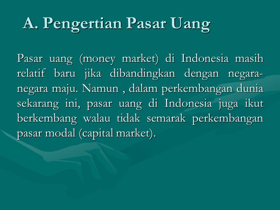 A. Pengertian Pasar Uang Pasar uang (money market) di Indonesia masih relatif baru jika dibandingkan dengan negara- negara maju. Namun, dalam perkemba