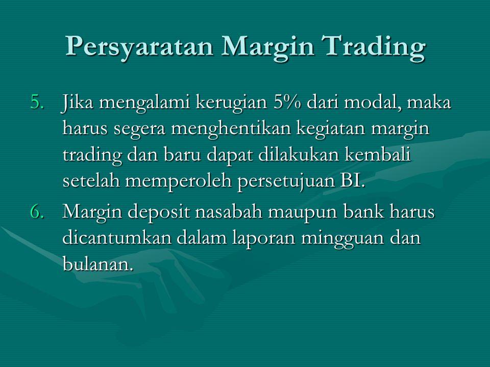 5.Jika mengalami kerugian 5% dari modal, maka harus segera menghentikan kegiatan margin trading dan baru dapat dilakukan kembali setelah memperoleh pe