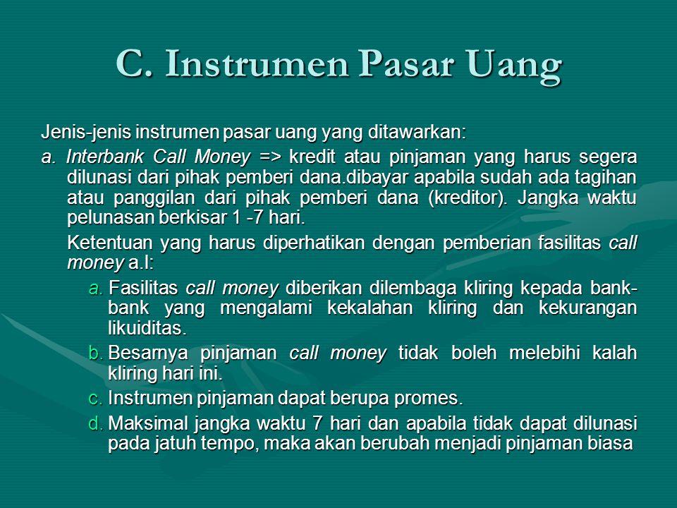 Jenis-jenis instrumen pasar uang yang ditawarkan: a. Interbank Call Money => kredit atau pinjaman yang harus segera dilunasi dari pihak pemberi dana.d