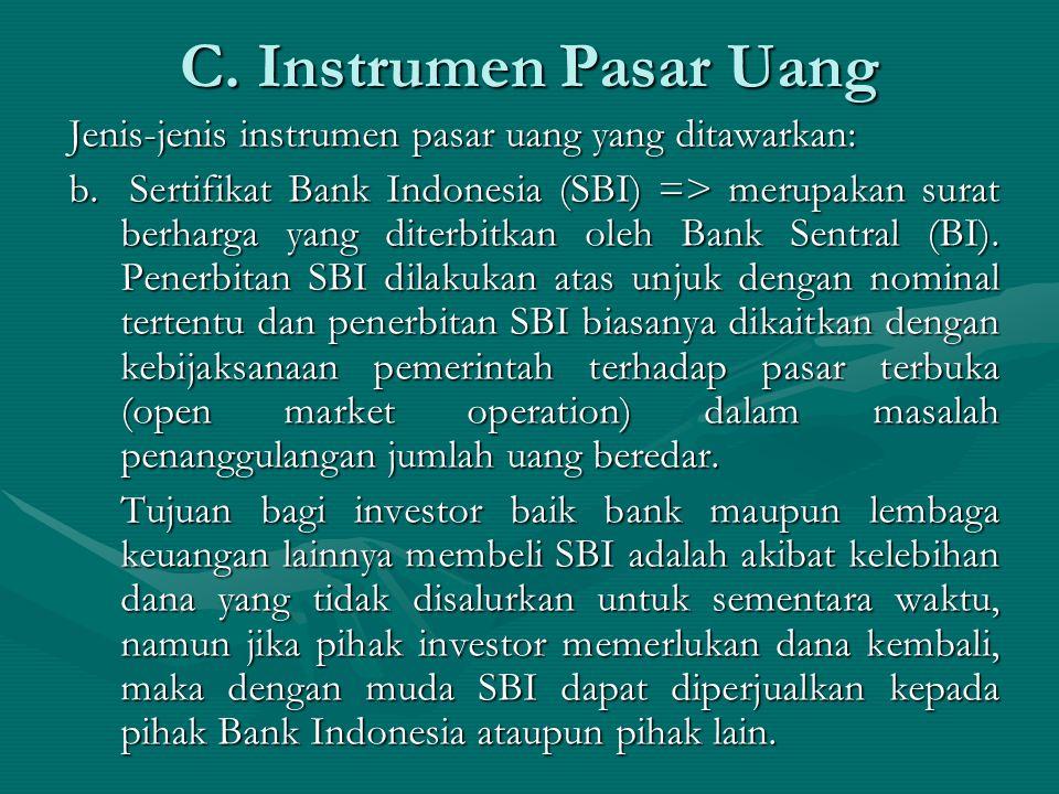 Jenis-jenis instrumen pasar uang yang ditawarkan: b. Sertifikat Bank Indonesia (SBI) => merupakan surat berharga yang diterbitkan oleh Bank Sentral (B