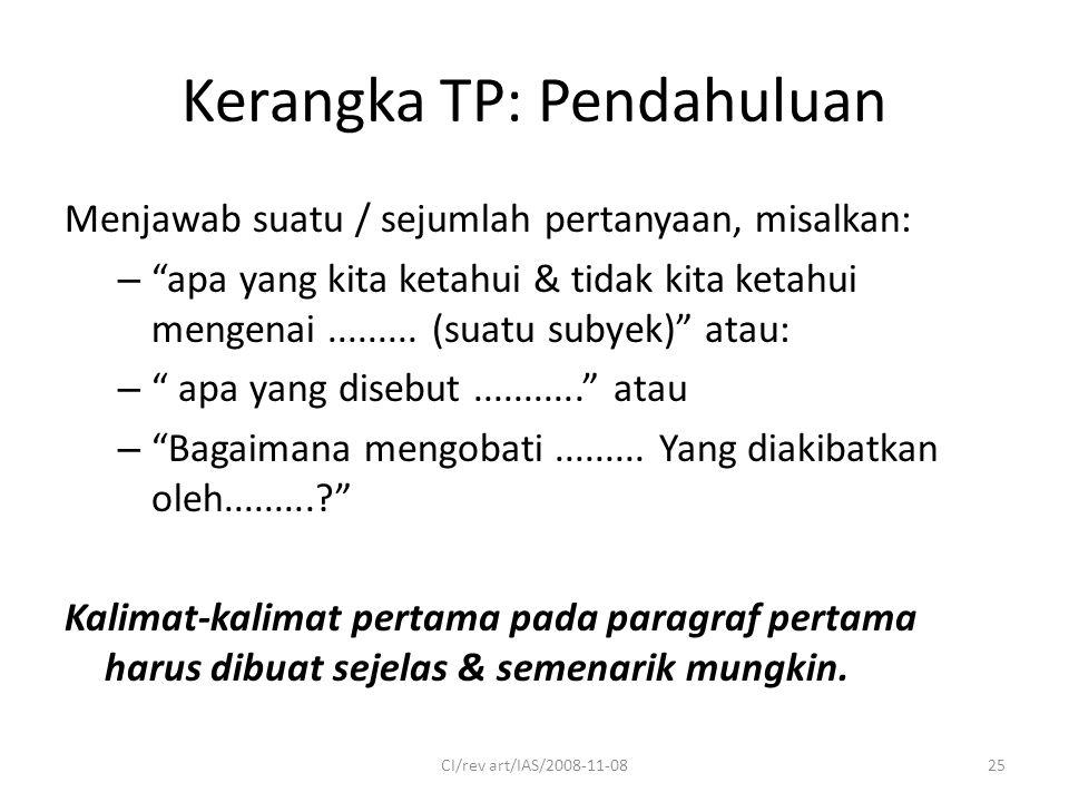 Kerangka TP: Pendahuluan Menjawab suatu / sejumlah pertanyaan, misalkan: – apa yang kita ketahui & tidak kita ketahui mengenai.........