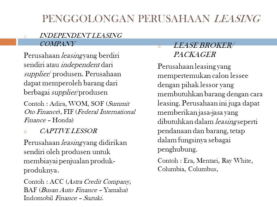 PENGGOLONGAN PERUSAHAAN LEASING 1. INDEPENDENT LEASING COMPANY Perusahaan leasing yang berdiri sendiri atau independent dari supplier/ produsen. Perus