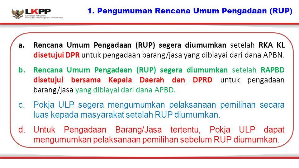 1. Pengumuman Rencana Umum Pengadaan (RUP) a.Rencana Umum Pengadaan (RUP) segera diumumkan setelah RKA KL disetujui DPR untuk pengadaan barang/jasa ya