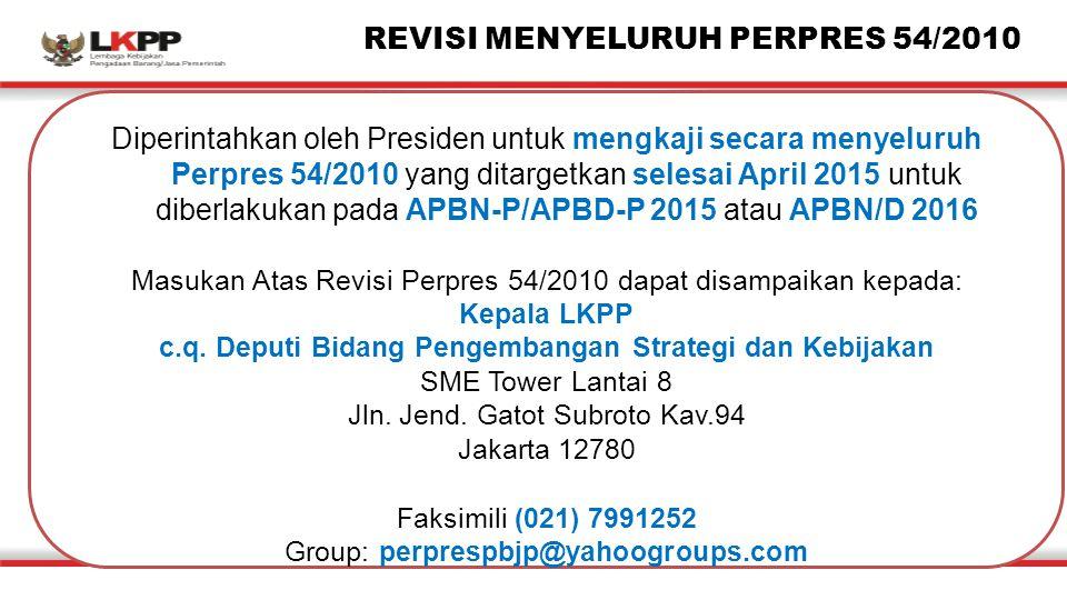 Diperintahkan oleh Presiden untuk mengkaji secara menyeluruh Perpres 54/2010 yang ditargetkan selesai April 2015 untuk diberlakukan pada APBN-P/APBD-P