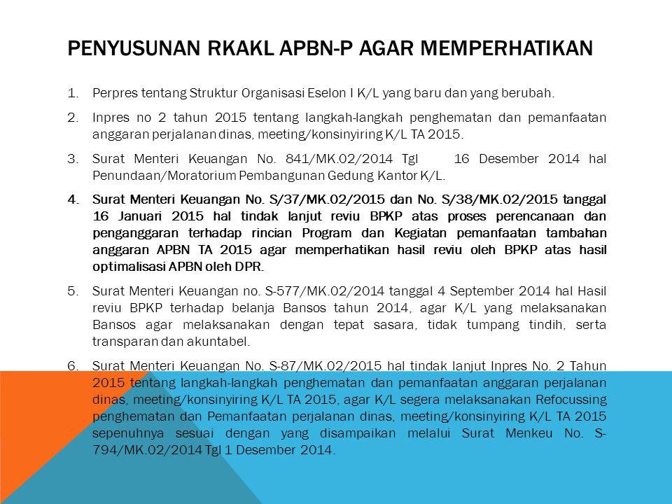 PENYUSUNAN RKAKL APBN-P AGAR MEMPERHATIKAN 1.Perpres tentang Struktur Organisasi Eselon I K/L yang baru dan yang berubah. 2.Inpres no 2 tahun 2015 ten