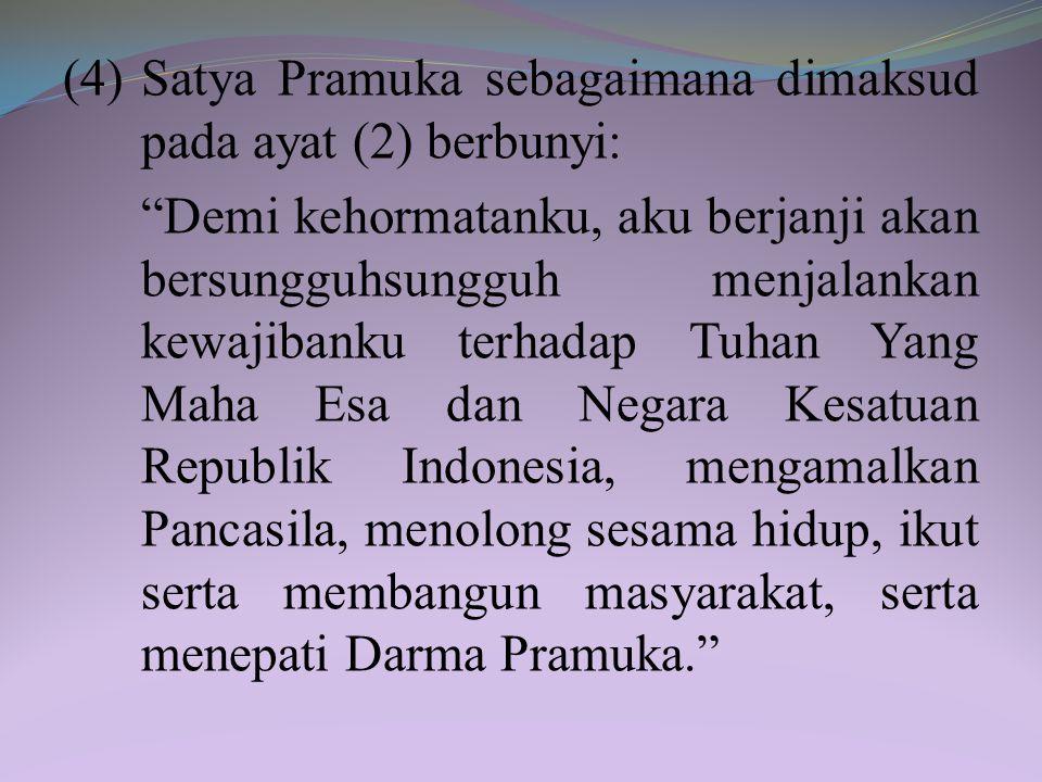 Pasal 6 (1)Kode kehormatan pramuka merupakan janji dan komitmen diri serta ketentuan moral pramuka dalam pendidikan kepramukaan. (2)Kode kehormatan pr