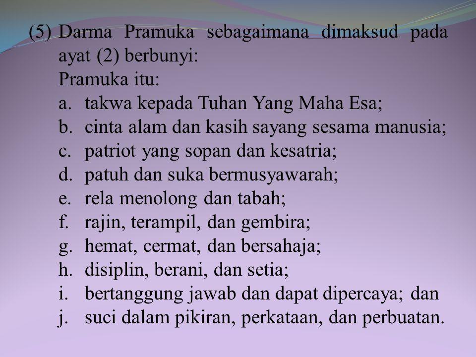 """(4)Satya Pramuka sebagaimana dimaksud pada ayat (2) berbunyi: """"Demi kehormatanku, aku berjanji akan bersungguhsungguh menjalankan kewajibanku terhadap"""