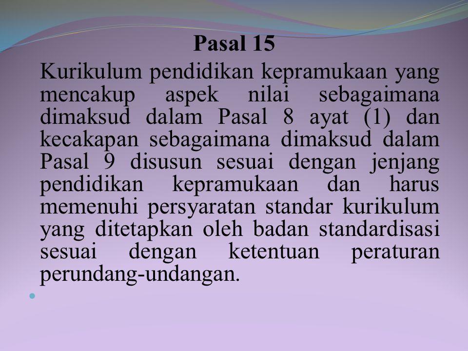 Pasal 14 (1) Tenaga pendidik dalam pendidikan kepramukaan terdiri atas: a. pembina; b. pelatih; c. pamong; dan d. instruktur. (2) Tenaga pendidik seba
