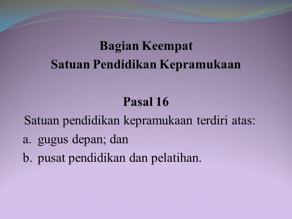 Pasal 15 Kurikulum pendidikan kepramukaan yang mencakup aspek nilai sebagaimana dimaksud dalam Pasal 8 ayat (1) dan kecakapan sebagaimana dimaksud dal
