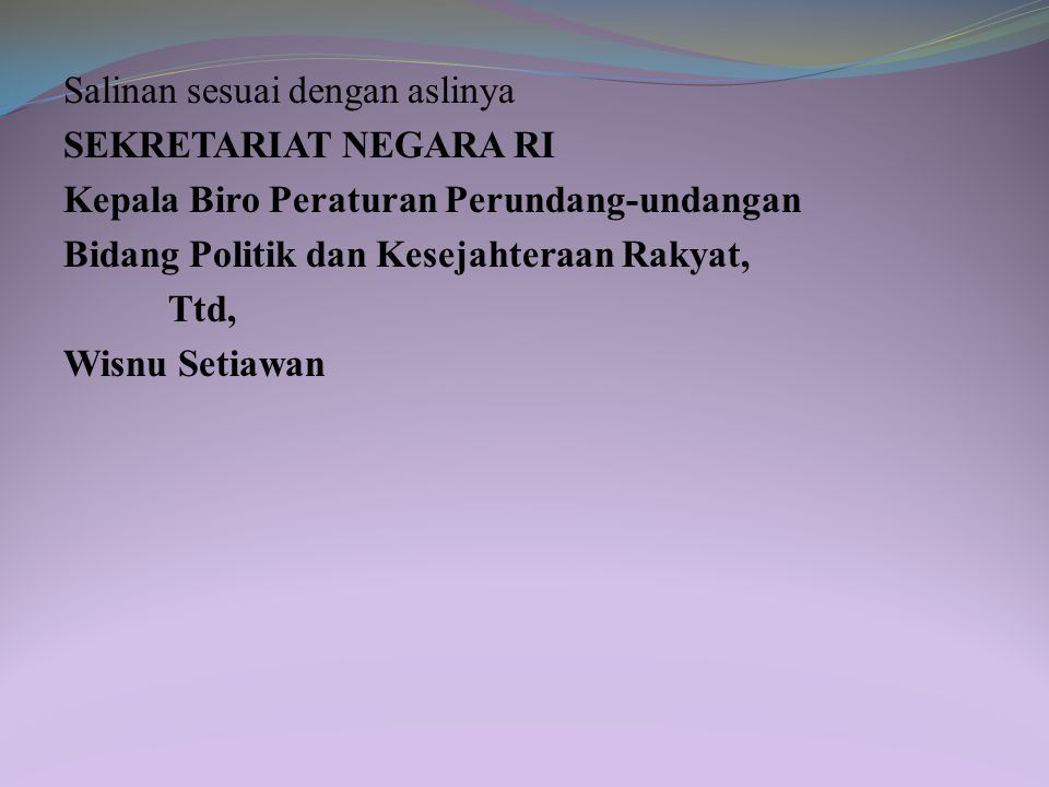 Disahkan di: Jakarta pada tanggal: 24 November 2010 PRESIDEN REPUBLIK INDONESIA, ttd. DR. H. SUSILO BAMBANG YUDHOYONO Diundangkan di: Jakarta pada tan