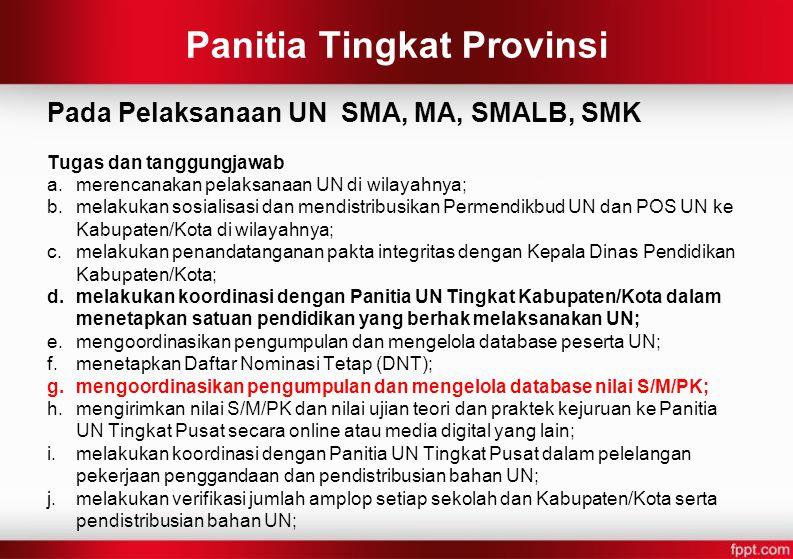Panitia Tingkat Provinsi Pada Pelaksanaan UN SMA, MA, SMALB, SMK Tugas dan tanggungjawab a.merencanakan pelaksanaan UN di wilayahnya; b.melakukan sosi