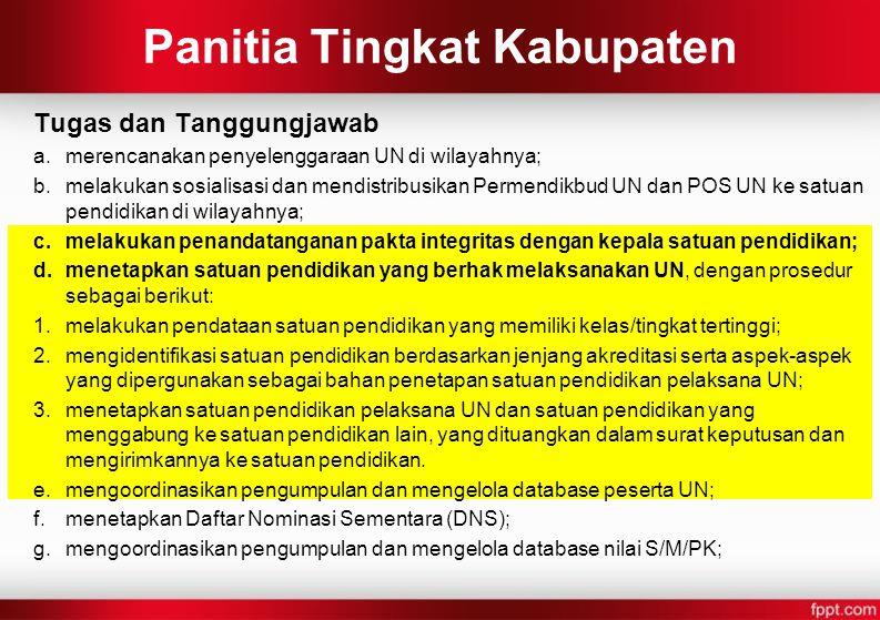 Panitia Tingkat Kabupaten Tugas dan Tanggungjawab a.merencanakan penyelenggaraan UN di wilayahnya; b.melakukan sosialisasi dan mendistribusikan Permen