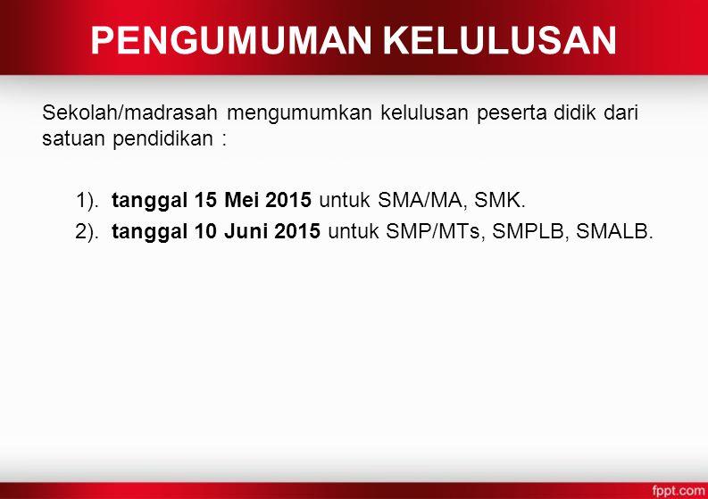 PENGUMUMAN KELULUSAN Sekolah/madrasah mengumumkan kelulusan peserta didik dari satuan pendidikan : 1). tanggal 15 Mei 2015 untuk SMA/MA, SMK. 2). tang