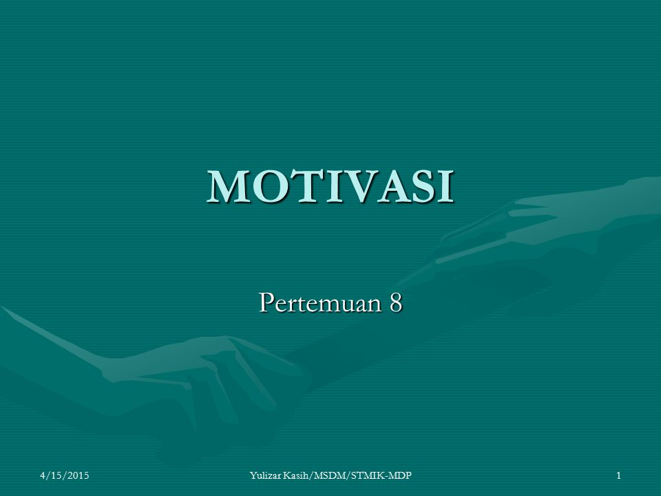 4/15/2015Yulizar Kasih/MSDM/STMIK-MDP1 MOTIVASI Pertemuan 8