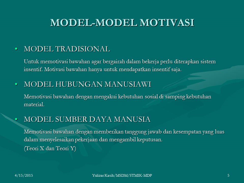 4/15/2015Yulizar Kasih/MSDM/STMIK-MDP5 MODEL-MODEL MOTIVASI MODEL TRADISIONALMODEL TRADISIONAL Untuk memotivasi bawahan agar bergairah dalam bekerja p