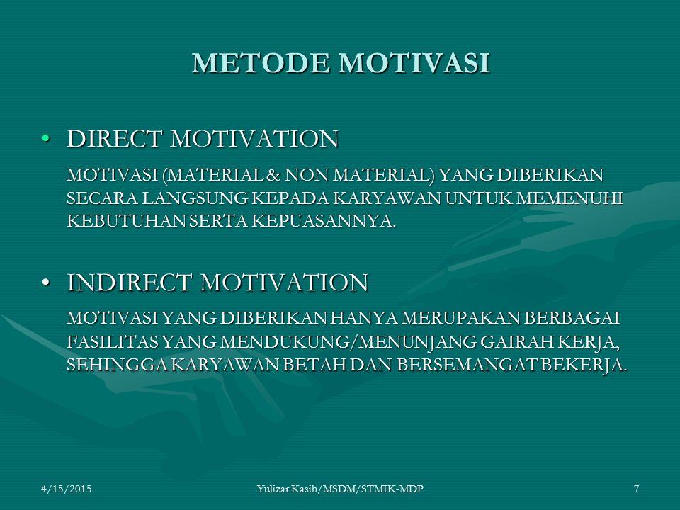 4/15/2015Yulizar Kasih/MSDM/STMIK-MDP7 METODE MOTIVASI DIRECT MOTIVATIONDIRECT MOTIVATION MOTIVASI (MATERIAL & NON MATERIAL) YANG DIBERIKAN SECARA LAN