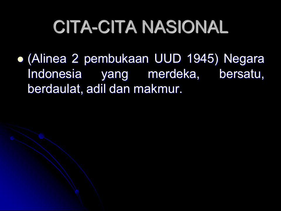 TUJUAN NASIONAL (alinea 4 pembukaan UUD 1945) (alinea 4 pembukaan UUD 1945) Melindungi segenap bangsa Indonesia dan seluruh tumpah darah Indonesia dan untuk memajukan kesejahteraan umum, mencerdaskan kehidupan bangsa dan ikut melaksanakan ketertiban dunia yang berdasarkan kemerdekaan dan perdamaian abadi dan keadilan sosial.