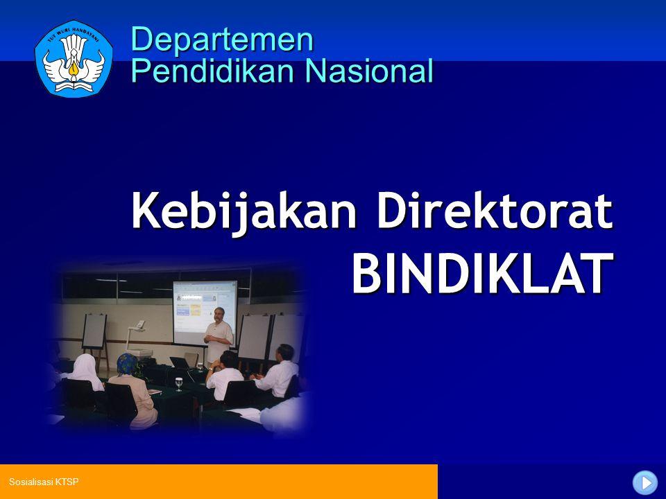 Sosialisasi KTSP Departemen Pendidikan Nasional Kebijakan Direktorat BINDIKLAT