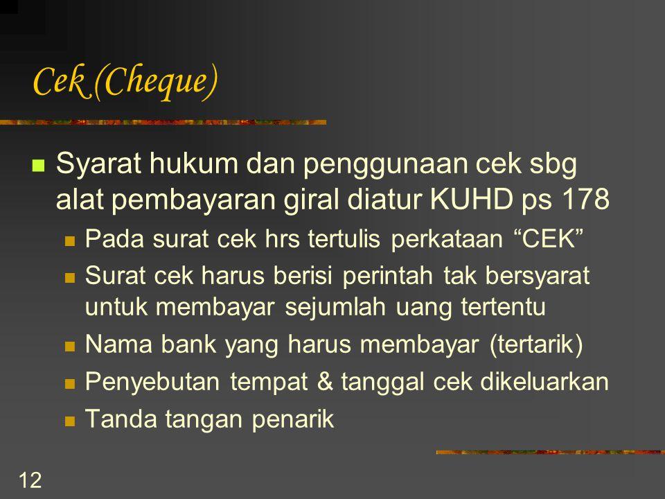 """12 Cek (Cheque) Syarat hukum dan penggunaan cek sbg alat pembayaran giral diatur KUHD ps 178 Pada surat cek hrs tertulis perkataan """"CEK"""" Surat cek har"""