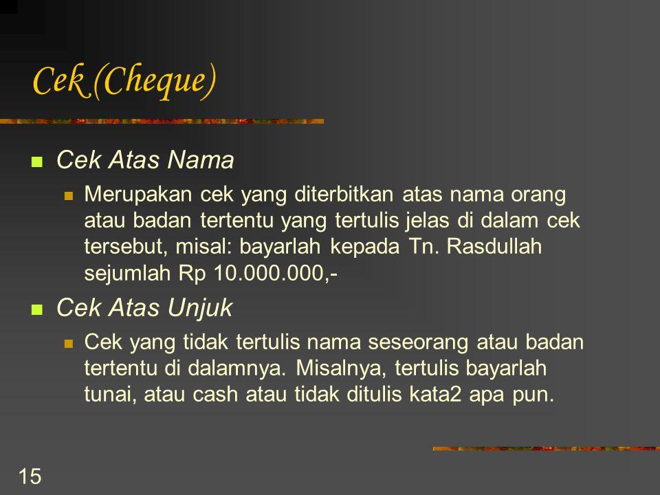 15 Cek (Cheque) Cek Atas Nama Merupakan cek yang diterbitkan atas nama orang atau badan tertentu yang tertulis jelas di dalam cek tersebut, misal: bay