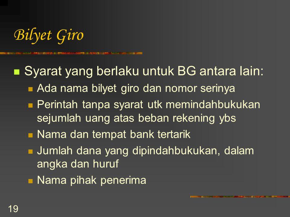 19 Bilyet Giro Syarat yang berlaku untuk BG antara lain: Ada nama bilyet giro dan nomor serinya Perintah tanpa syarat utk memindahbukukan sejumlah uan