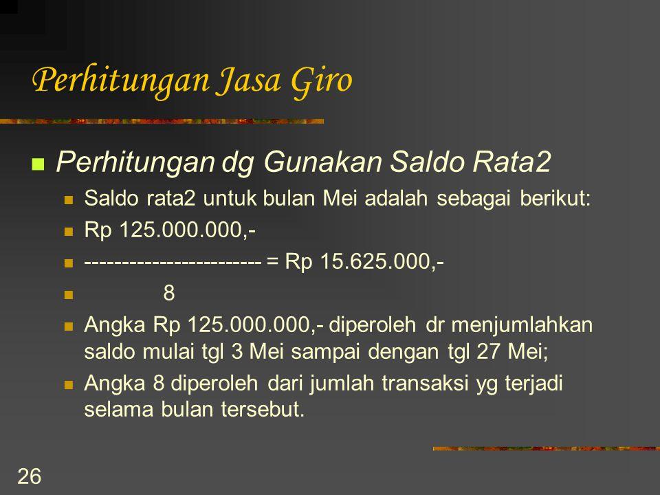 26 Perhitungan Jasa Giro Perhitungan dg Gunakan Saldo Rata2 Saldo rata2 untuk bulan Mei adalah sebagai berikut: Rp 125.000.000,- ---------------------