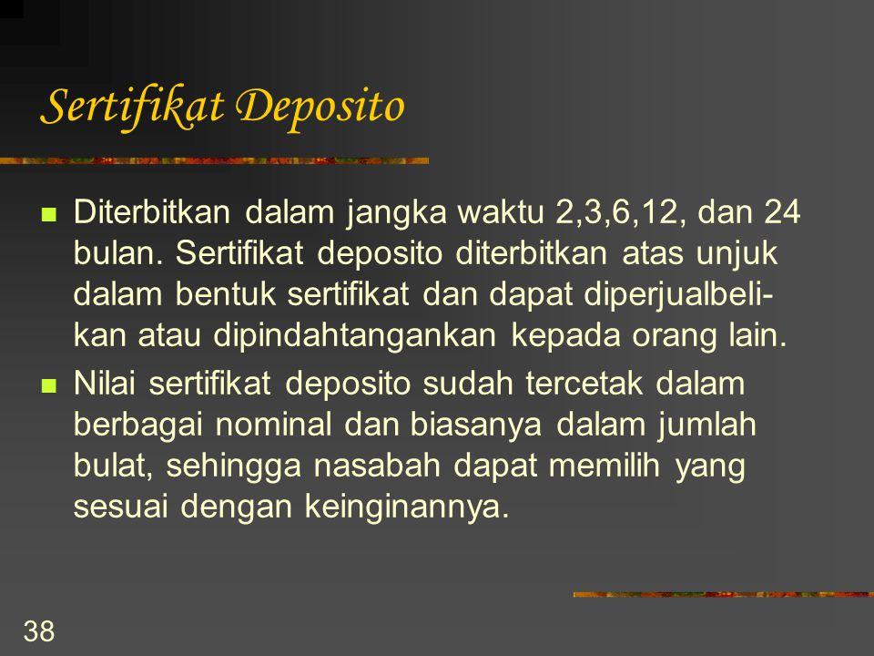 38 Sertifikat Deposito Diterbitkan dalam jangka waktu 2,3,6,12, dan 24 bulan. Sertifikat deposito diterbitkan atas unjuk dalam bentuk sertifikat dan d