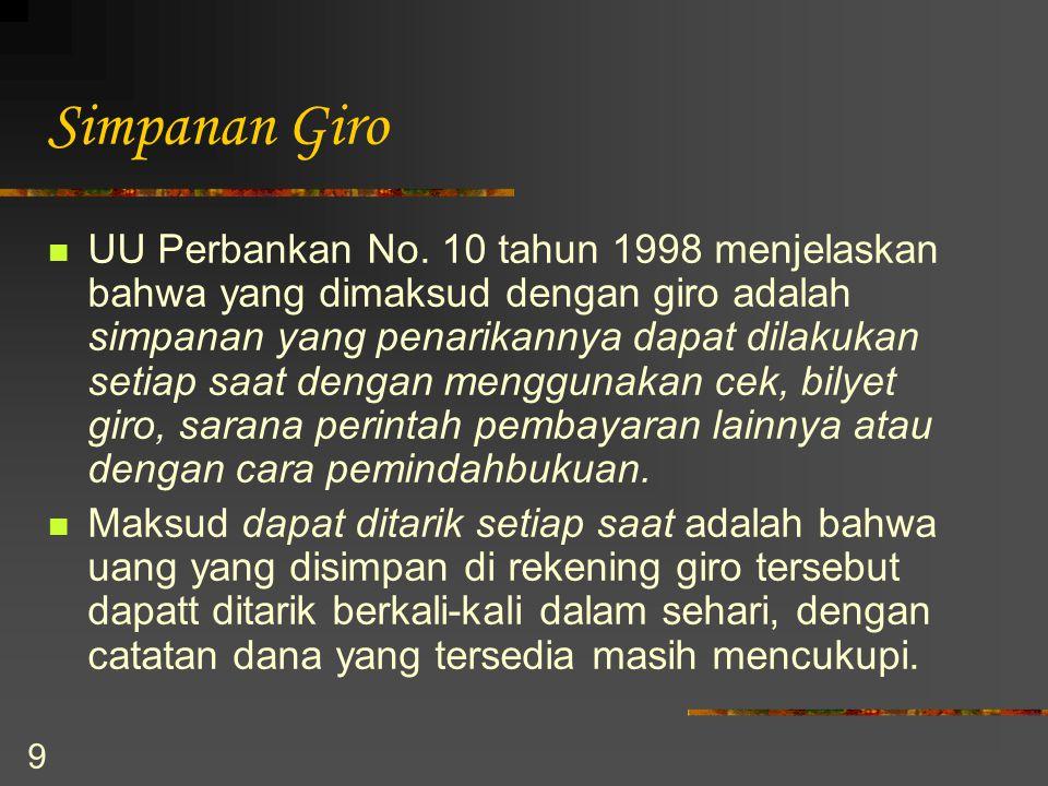 9 Simpanan Giro UU Perbankan No. 10 tahun 1998 menjelaskan bahwa yang dimaksud dengan giro adalah simpanan yang penarikannya dapat dilakukan setiap sa
