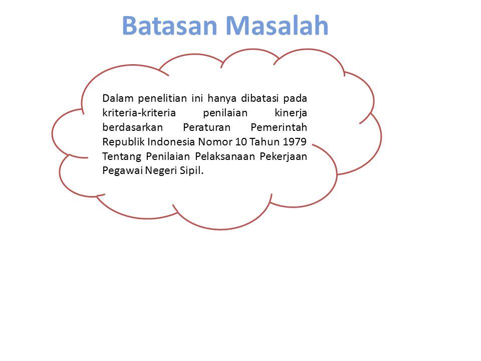 Batasan Masalah Dalam penelitian ini hanya dibatasi pada kriteria-kriteria penilaian kinerja berdasarkan Peraturan Pemerintah Republik Indonesia Nomor
