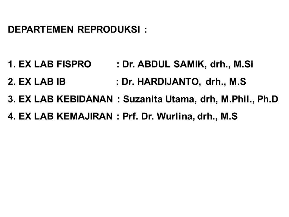 DEPARTEMEN REPRODUKSI : 1.EX LAB FISPRO : Dr. ABDUL SAMIK, drh., M.Si 2.EX LAB IB : Dr. HARDIJANTO, drh., M.S 3.EX LAB KEBIDANAN : Suzanita Utama, drh