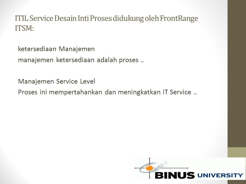 ITIL Service Desain Inti Proses didukung oleh FrontRange ITSM: ketersediaan Manajemen manajemen ketersediaan adalah proses.. Manajemen Service Level P