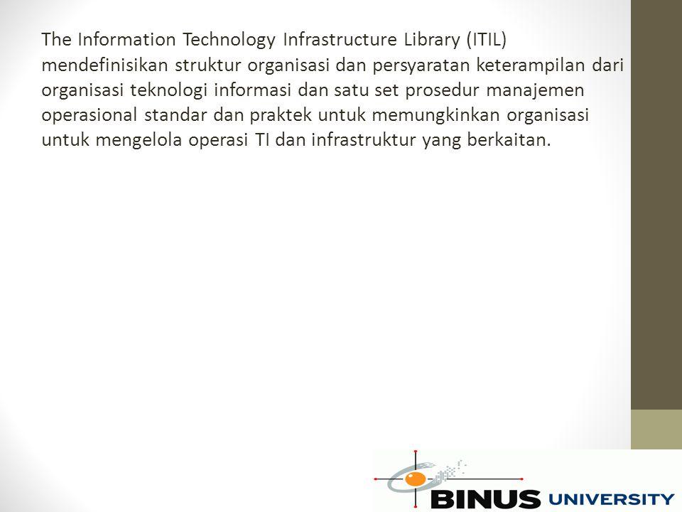 The Information Technology Infrastructure Library (ITIL) mendefinisikan struktur organisasi dan persyaratan keterampilan dari organisasi teknologi inf