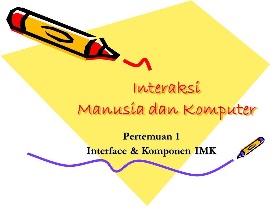 Interaksi Manusia dan Komputer Pertemuan 1 Interface & Komponen IMK