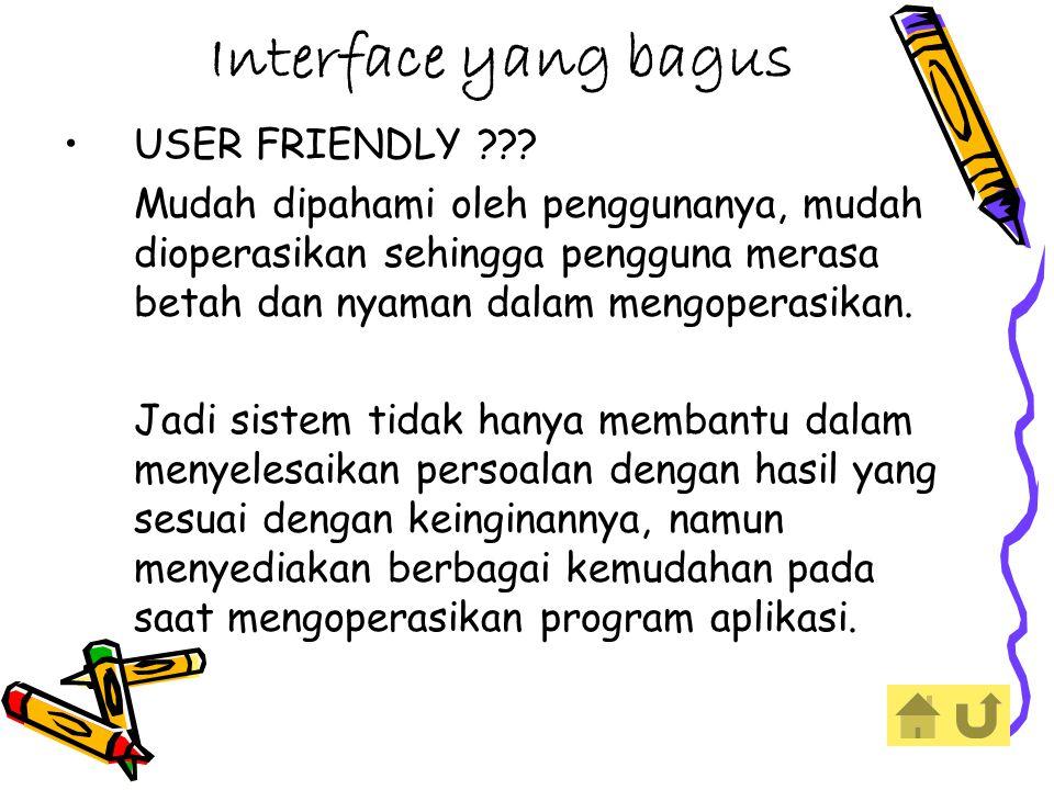 Interface yang bagus USER FRIENDLY ??.