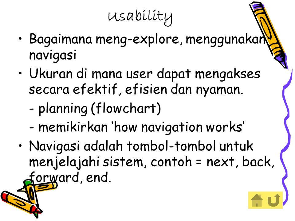Usability Bagaimana meng-explore, menggunakan navigasi Ukuran di mana user dapat mengakses secara efektif, efisien dan nyaman.