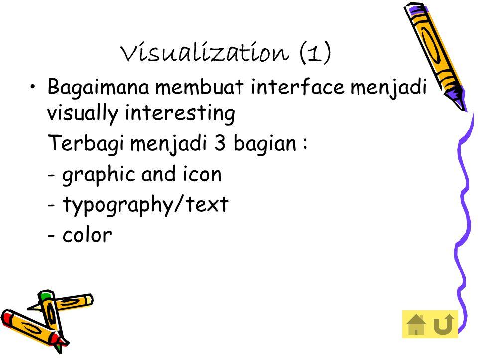 Visualization (1) Bagaimana membuat interface menjadi visually interesting Terbagi menjadi 3 bagian : - graphic and icon - typography/text - color