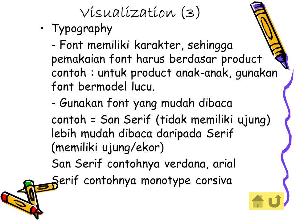Visualization (3) Typography - Font memiliki karakter, sehingga pemakaian font harus berdasar product contoh : untuk product anak-anak, gunakan font bermodel lucu.
