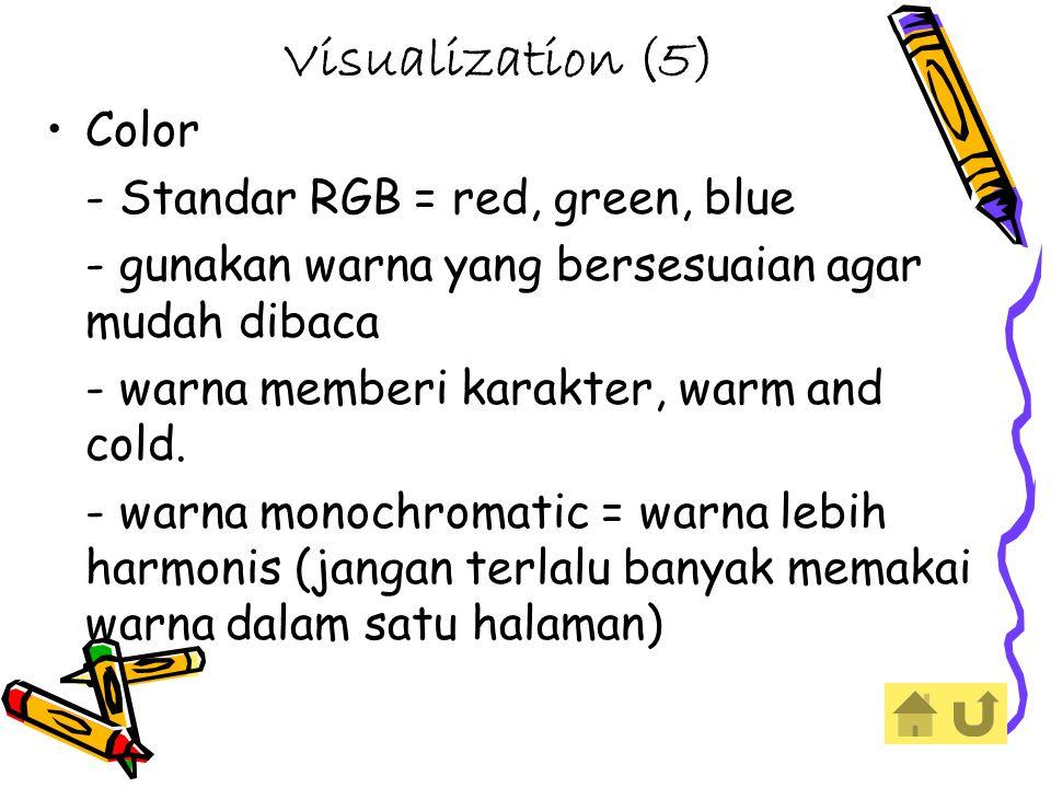 Visualization (5) Color - Standar RGB = red, green, blue - gunakan warna yang bersesuaian agar mudah dibaca - warna memberi karakter, warm and cold.