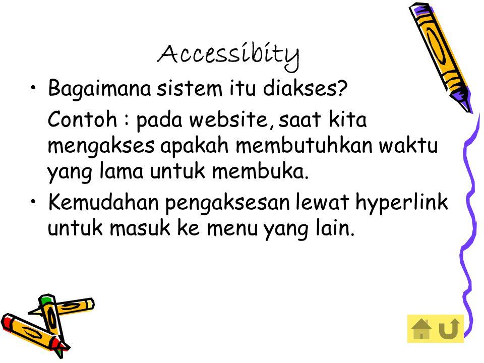 Accessibity Bagaimana sistem itu diakses.