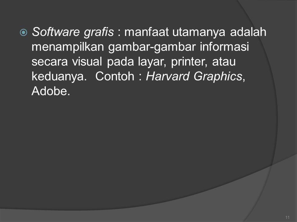  Software grafis : manfaat utamanya adalah menampilkan gambar-gambar informasi secara visual pada layar, printer, atau keduanya. Contoh : Harvard Gra