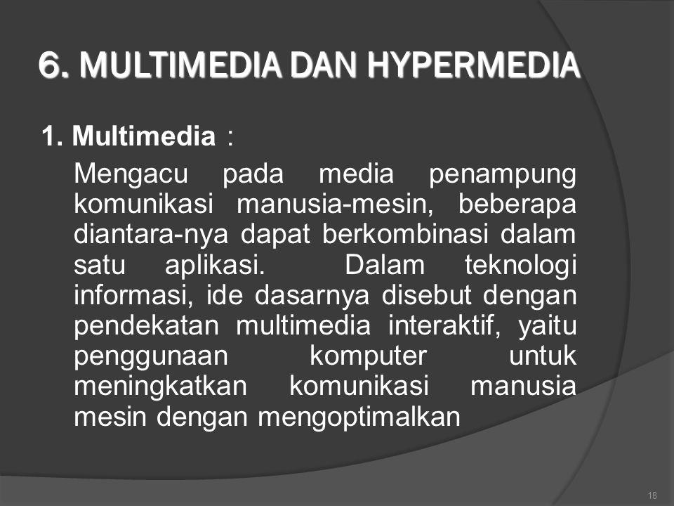 6. MULTIMEDIA DAN HYPERMEDIA 1. Multimedia : Mengacu pada media penampung komunikasi manusia-mesin, beberapa diantara-nya dapat berkombinasi dalam sat