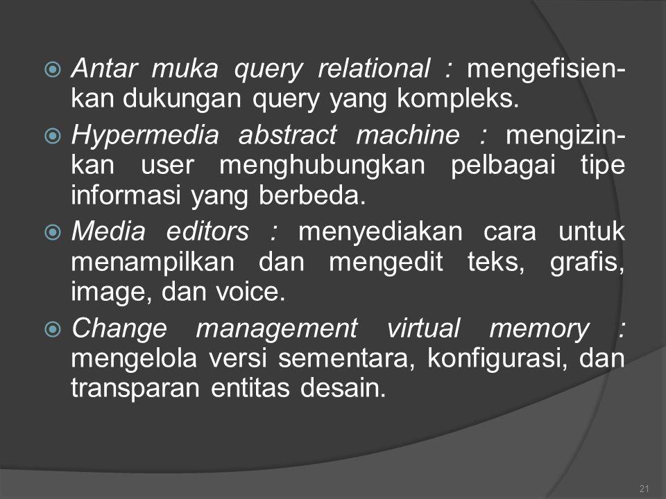  Antar muka query relational : mengefisien- kan dukungan query yang kompleks.  Hypermedia abstract machine : mengizin- kan user menghubungkan pelbag