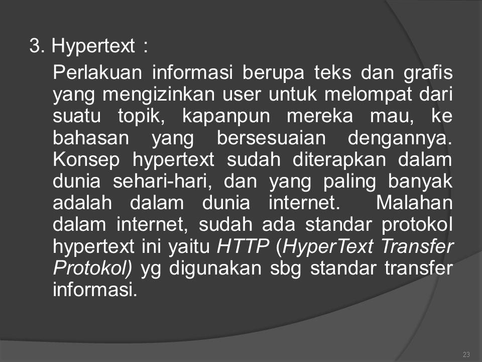 3. Hypertext : Perlakuan informasi berupa teks dan grafis yang mengizinkan user untuk melompat dari suatu topik, kapanpun mereka mau, ke bahasan yang