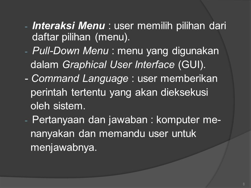- Interaksi Menu : user memilih pilihan dari daftar pilihan (menu). - Pull-Down Menu : menu yang digunakan dalam Graphical User Interface (GUI). - Com